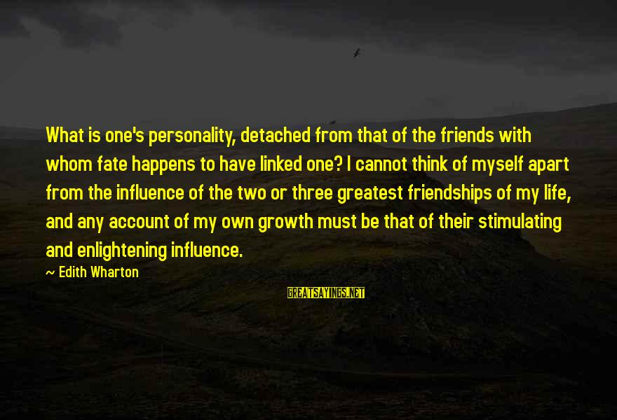 Account Think Sayings By Edith Wharton: What is one's personality, detached from that of the friends with whom fate happens to