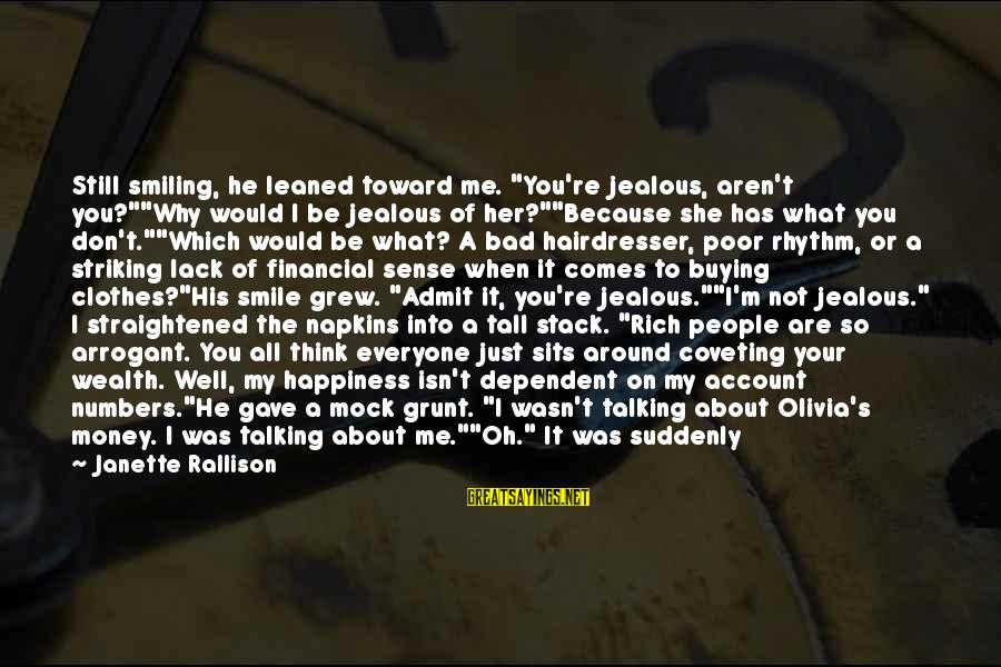 """Account Think Sayings By Janette Rallison: Still smiling, he leaned toward me. """"You're jealous, aren't you?""""""""Why would I be jealous of"""