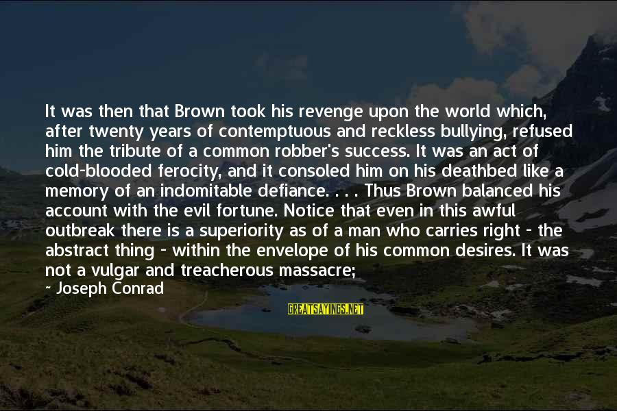 Account Think Sayings By Joseph Conrad: It was then that Brown took his revenge upon the world which, after twenty years