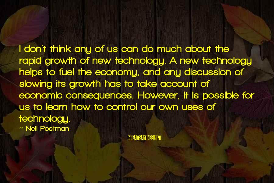 Account Think Sayings By Neil Postman: I don't think any of us can do much about the rapid growth of new
