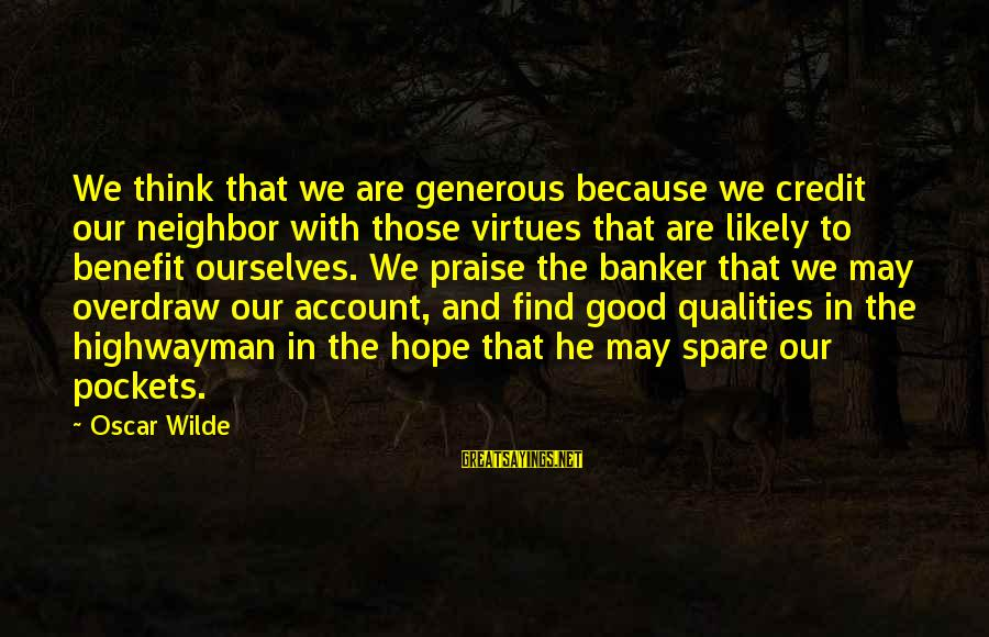 Account Think Sayings By Oscar Wilde: We think that we are generous because we credit our neighbor with those virtues that