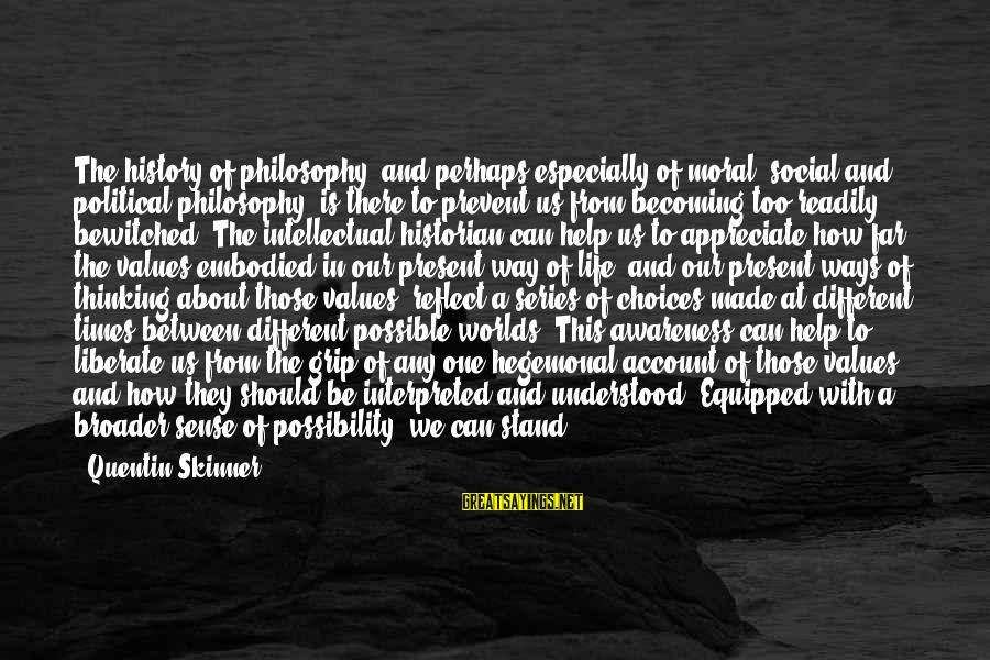 Account Think Sayings By Quentin Skinner: The history of philosophy, and perhaps especially of moral, social and political philosophy, is there