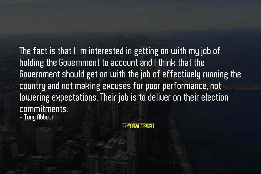 Account Think Sayings By Tony Abbott: The fact is that I'm interested in getting on with my job of holding the