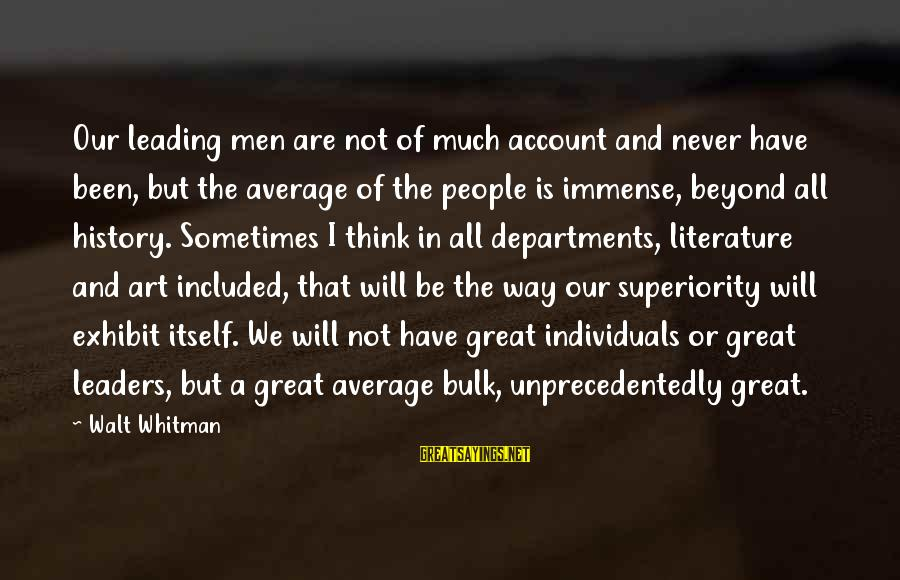 Account Think Sayings By Walt Whitman: Our leading men are not of much account and never have been, but the average