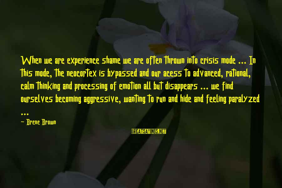 Acess Sayings By Brene Brown: When we are experience shame we are often thrown into crisis mode ... In this