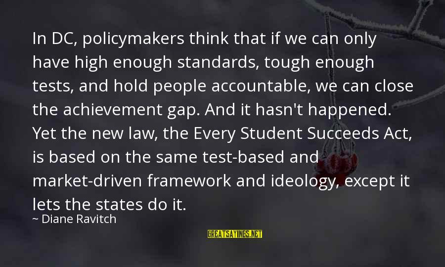 Achievement Gap Sayings By Diane Ravitch: In DC, policymakers think that if we can only have high enough standards, tough enough