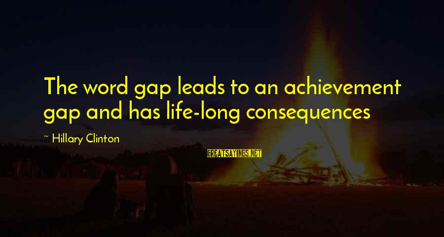 Achievement Gap Sayings By Hillary Clinton: The word gap leads to an achievement gap and has life-long consequences