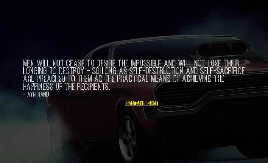 Achieving Happiness Sayings By Ayn Rand: men will not cease to desire the impossible and will not lose their longing to