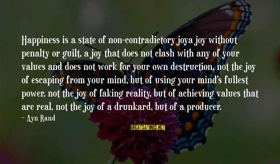 Achieving Happiness Sayings By Ayn Rand: Happiness is a state of non-contradictory joya joy without penalty or guilt, a joy that