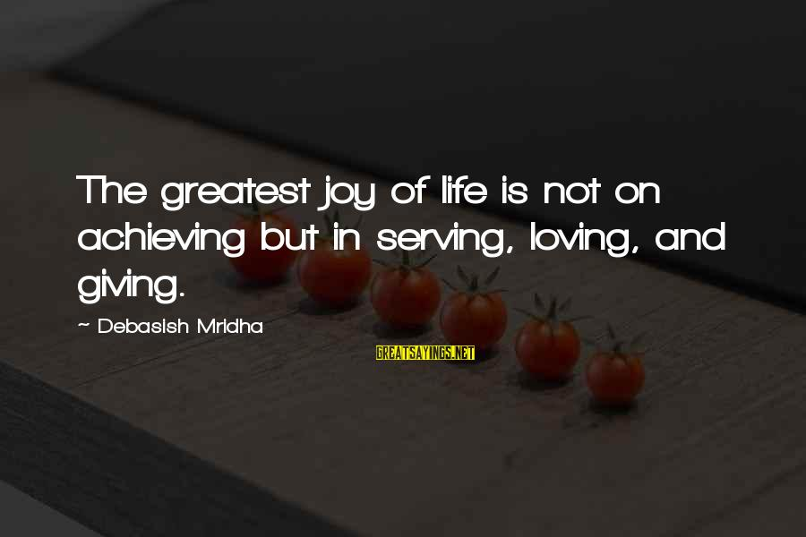 Achieving Happiness Sayings By Debasish Mridha: The greatest joy of life is not on achieving but in serving, loving, and giving.