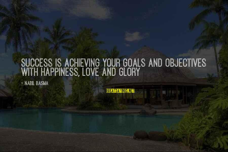Achieving Happiness Sayings By Nabil Basma: Success is achieving your goals and objectives with happiness, love and glory