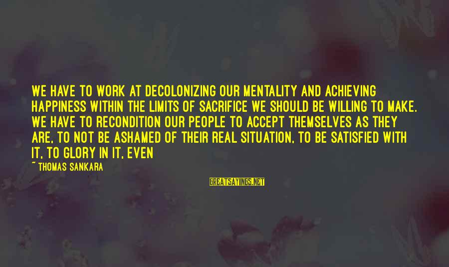 Achieving Happiness Sayings By Thomas Sankara: We have to work at decolonizing our mentality and achieving happiness within the limits of