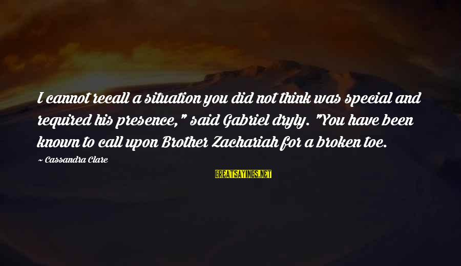 """Across The Universe Song Sayings By Cassandra Clare: I cannot recall a situation you did not think was special and required his presence,"""""""