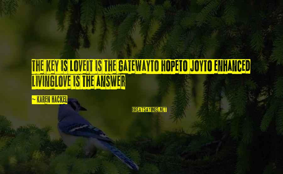 Across The Universe Song Sayings By Karen Hackel: The key is loveIt is the gatewayTo hopeTo joyTo enhanced livingLove is the answer