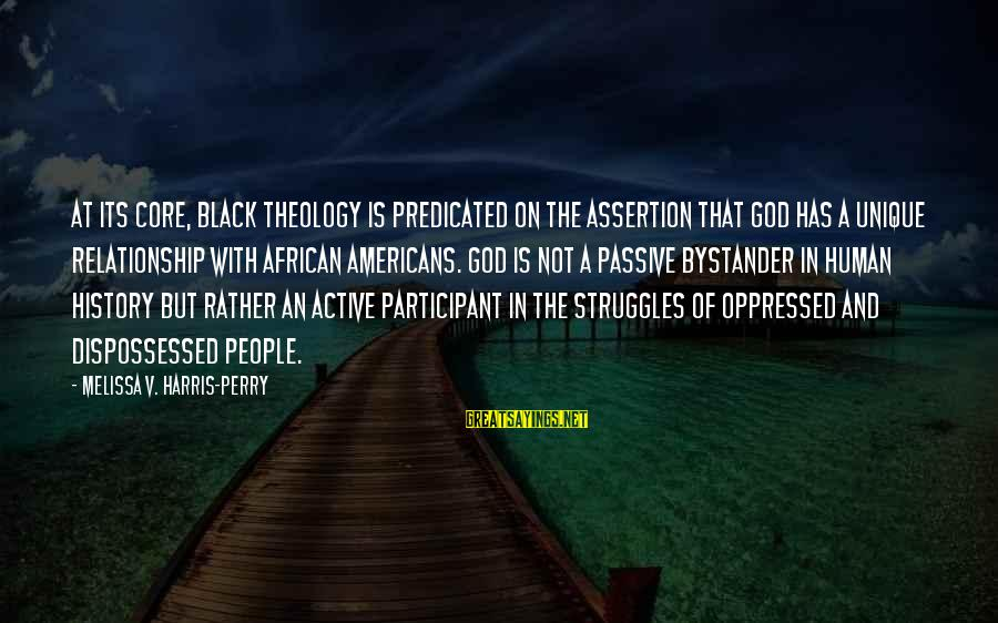 Active Participant Sayings By Melissa V. Harris-Perry: At its core, black theology is predicated on the assertion that God has a unique