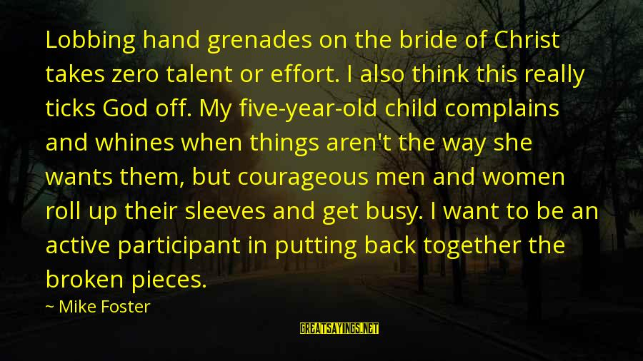 Active Participant Sayings By Mike Foster: Lobbing hand grenades on the bride of Christ takes zero talent or effort. I also