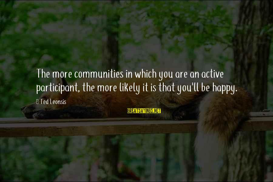 Active Participant Sayings By Ted Leonsis: The more communities in which you are an active participant, the more likely it is