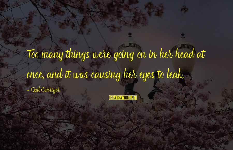 Acutally Sayings By Gail Carriger: Too many things were going on in her head at once, and it was causing