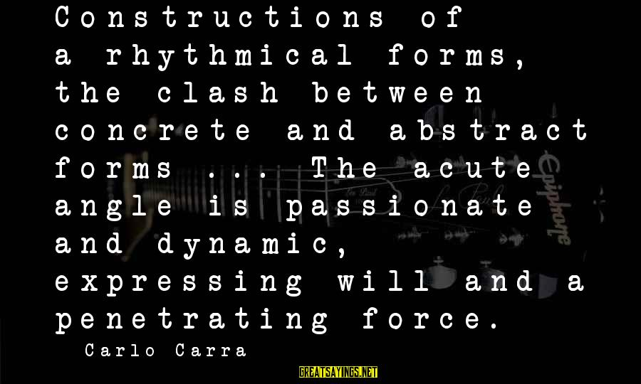 Acute Angle Sayings By Carlo Carra: Constructions of a-rhythmical forms, the clash between concrete and abstract forms ... The acute angle