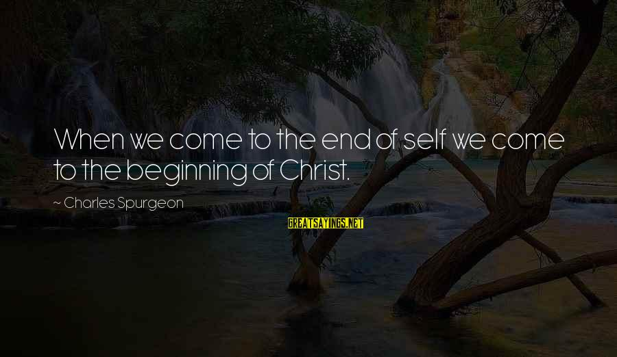 Adam And Eve Rib Sayings By Charles Spurgeon: When we come to the end of self we come to the beginning of Christ.