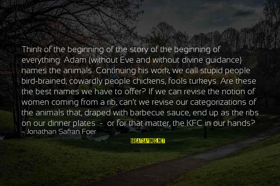 Adam And Eve Rib Sayings By Jonathan Safran Foer: Think of the beginning of the story of the beginning of everything: Adam (without Eve