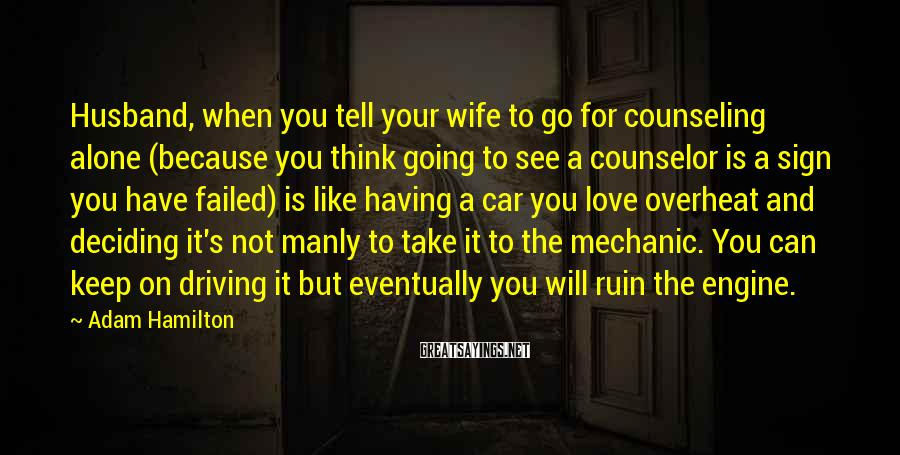 Adam Hamilton Sayings: Husband, when you tell your wife to go for counseling alone (because you think going