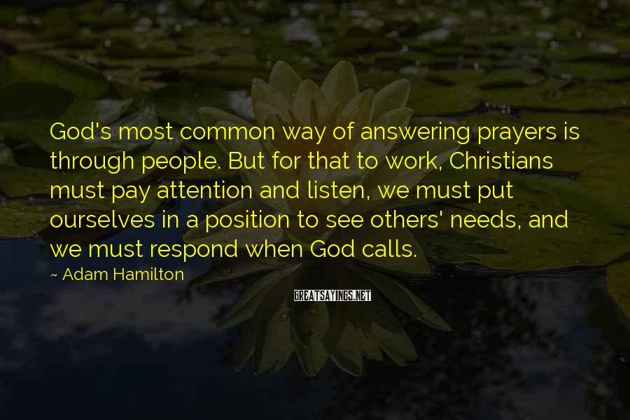Adam Hamilton Sayings: God's most common way of answering prayers is through people. But for that to work,