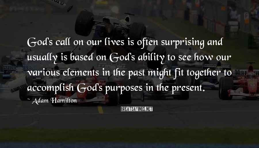 Adam Hamilton Sayings: God's call on our lives is often surprising and usually is based on God's ability