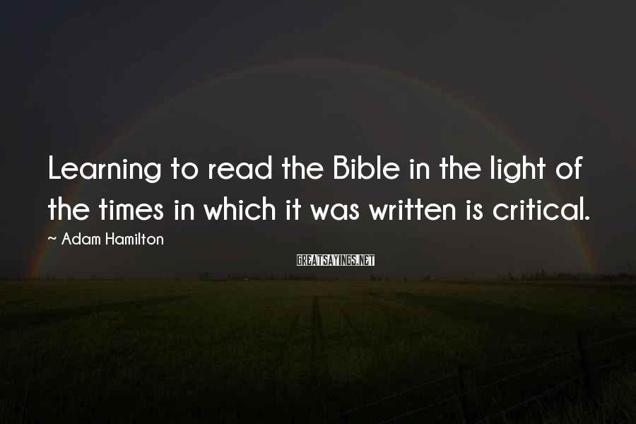 Adam Hamilton Sayings: Learning to read the Bible in the light of the times in which it was