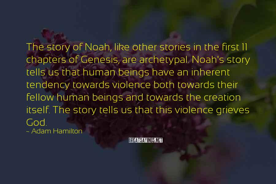 Adam Hamilton Sayings: The story of Noah, like other stories in the first 11 chapters of Genesis, are