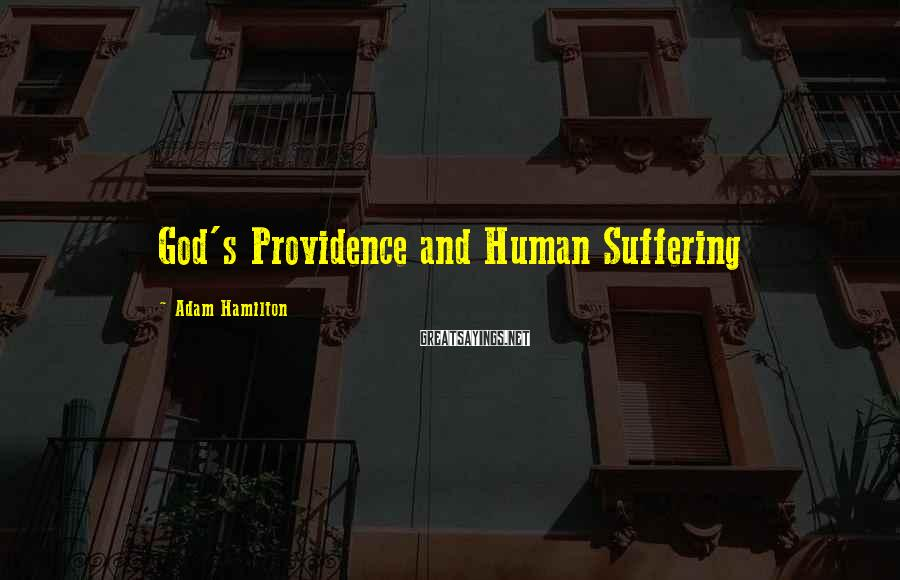 Adam Hamilton Sayings: God's Providence and Human Suffering