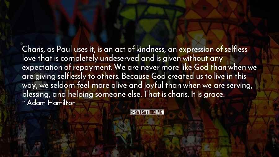 Adam Hamilton Sayings: Charis, as Paul uses it, is an act of kindness, an expression of selfless love