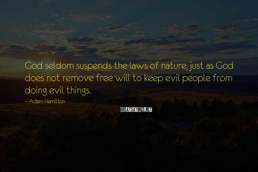 Adam Hamilton Sayings: God seldom suspends the laws of nature, just as God does not remove free will