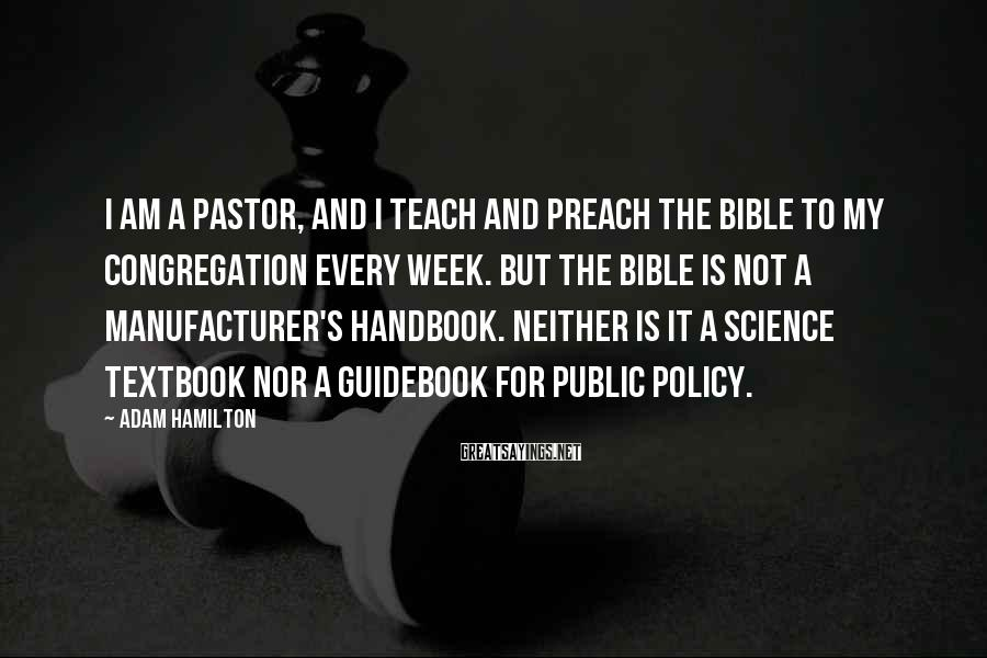 Adam Hamilton Sayings: I am a pastor, and I teach and preach the Bible to my congregation every