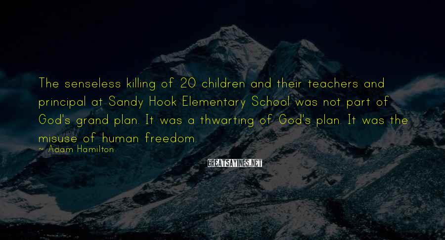 Adam Hamilton Sayings: The senseless killing of 20 children and their teachers and principal at Sandy Hook Elementary