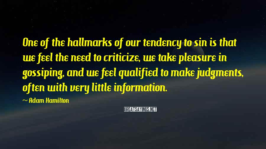 Adam Hamilton Sayings: One of the hallmarks of our tendency to sin is that we feel the need