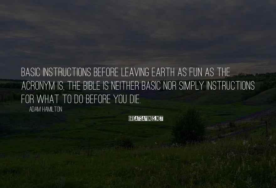 Adam Hamilton Sayings: Basic Instructions Before Leaving Earth As fun as the acronym is, the Bible is neither
