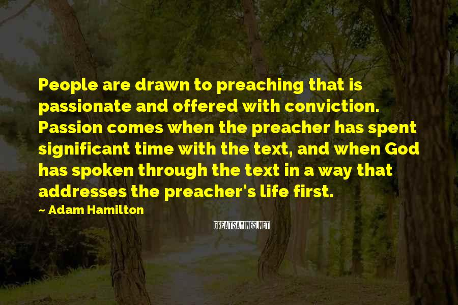 Adam Hamilton Sayings: People are drawn to preaching that is passionate and offered with conviction. Passion comes when