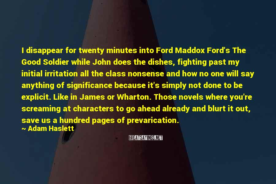 Adam Haslett Sayings: I disappear for twenty minutes into Ford Maddox Ford's The Good Soldier while John does