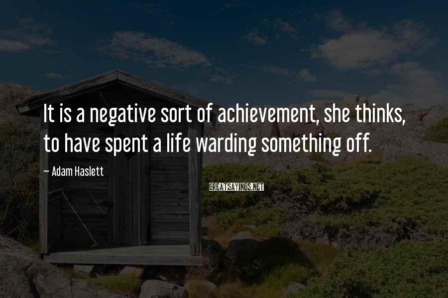 Adam Haslett Sayings: It is a negative sort of achievement, she thinks, to have spent a life warding