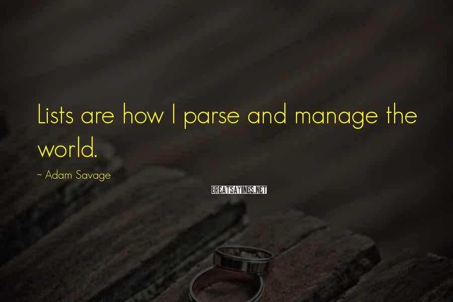 Adam Savage Sayings: Lists are how I parse and manage the world.