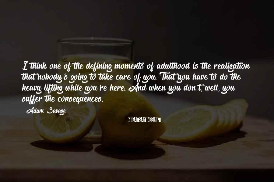 Adam Savage Sayings: I think one of the defining moments of adulthood is the realization that nobody's going