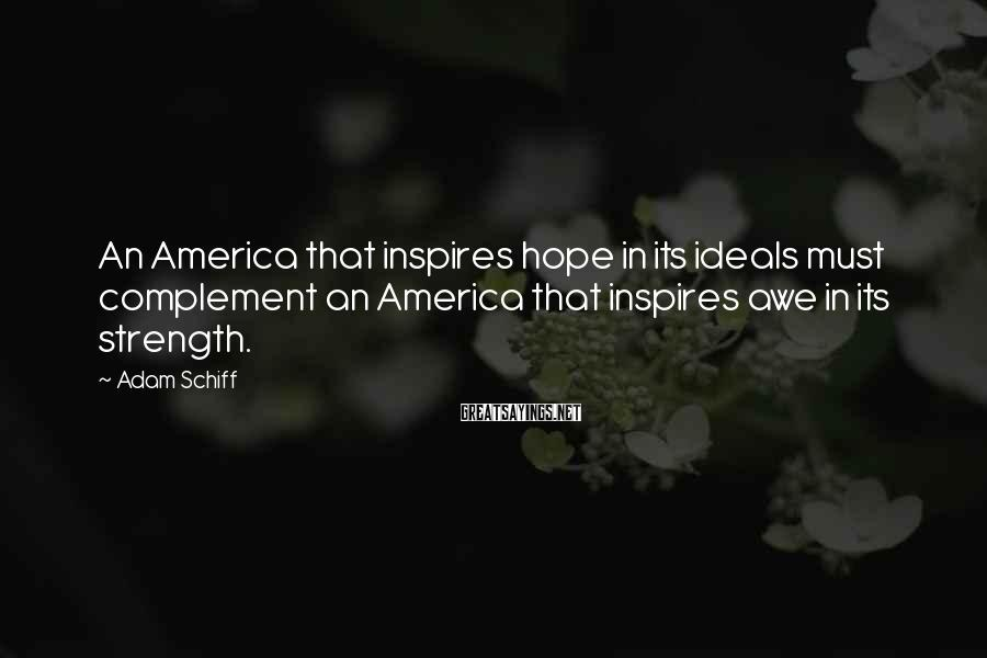 Adam Schiff Sayings: An America that inspires hope in its ideals must complement an America that inspires awe