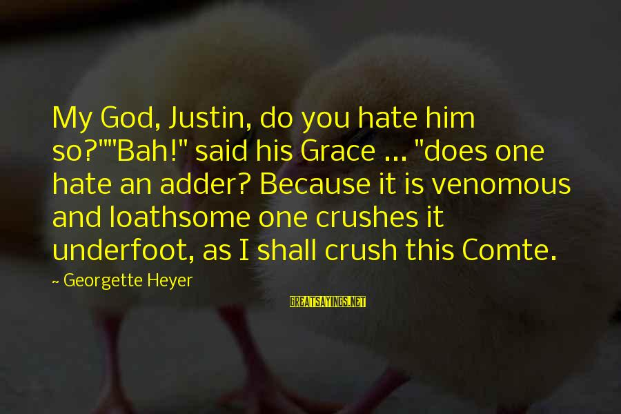 """Adder's Sayings By Georgette Heyer: My God, Justin, do you hate him so?""""""""Bah!"""" said his Grace ... """"does one hate"""