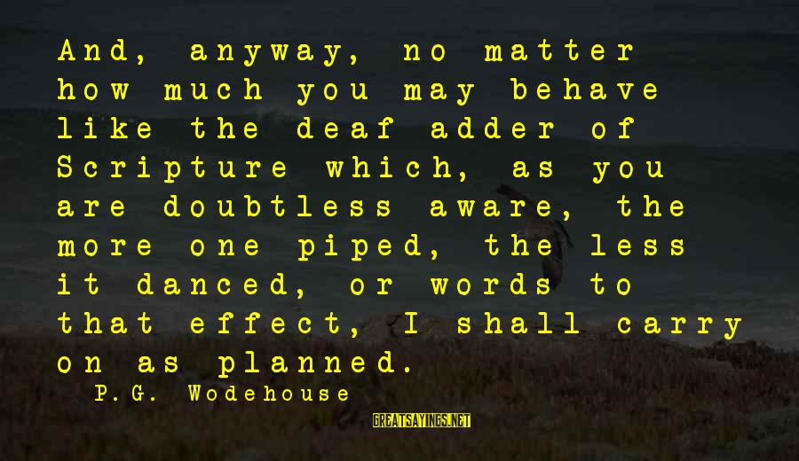 Adder's Sayings By P.G. Wodehouse: And, anyway, no matter how much you may behave like the deaf adder of Scripture