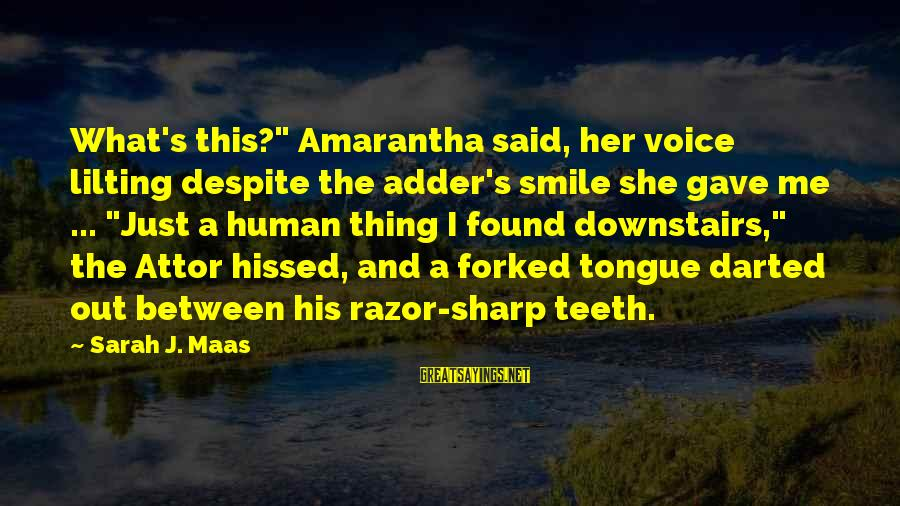 """Adder's Sayings By Sarah J. Maas: What's this?"""" Amarantha said, her voice lilting despite the adder's smile she gave me ..."""