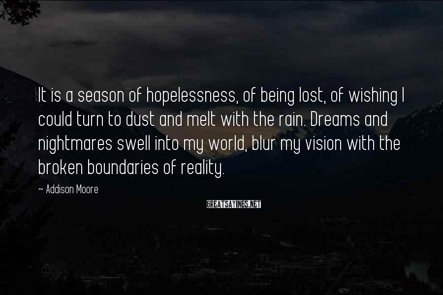 Addison Moore Sayings: It is a season of hopelessness, of being lost, of wishing I could turn to