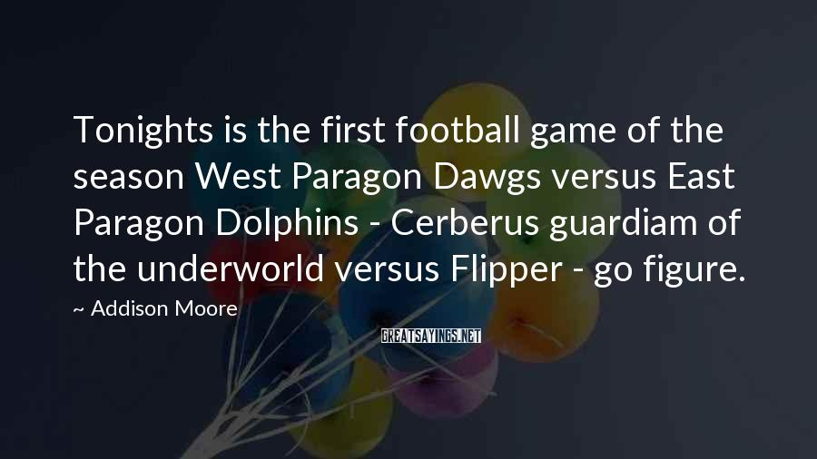 Addison Moore Sayings: Tonights is the first football game of the season West Paragon Dawgs versus East Paragon