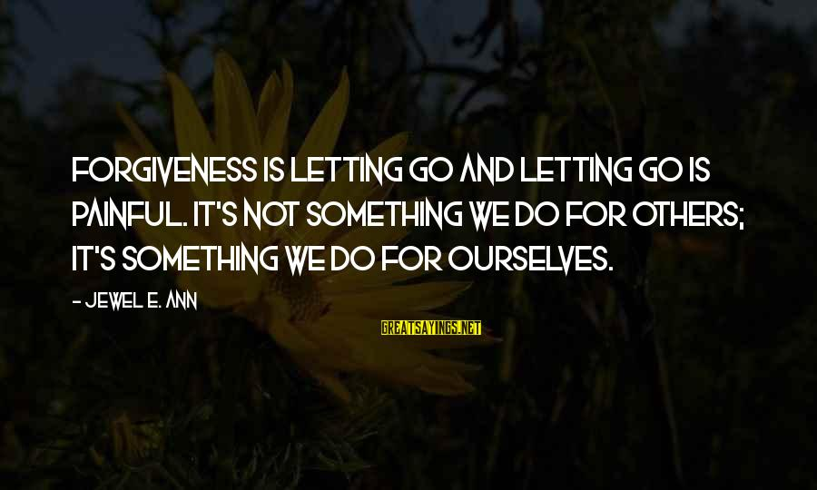 Adela Quested Sayings By Jewel E. Ann: Forgiveness is letting go and letting go is painful. It's not something we do for