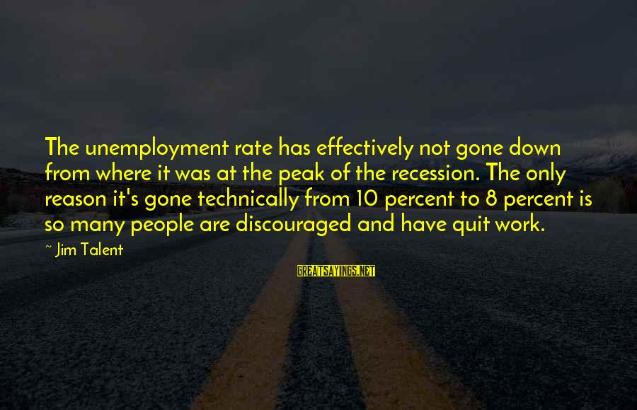 Adela Quested Sayings By Jim Talent: The unemployment rate has effectively not gone down from where it was at the peak